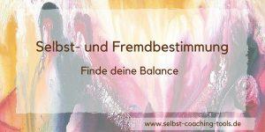 Selbstbestimmung - Fremdbestimmung - Finde die Balance