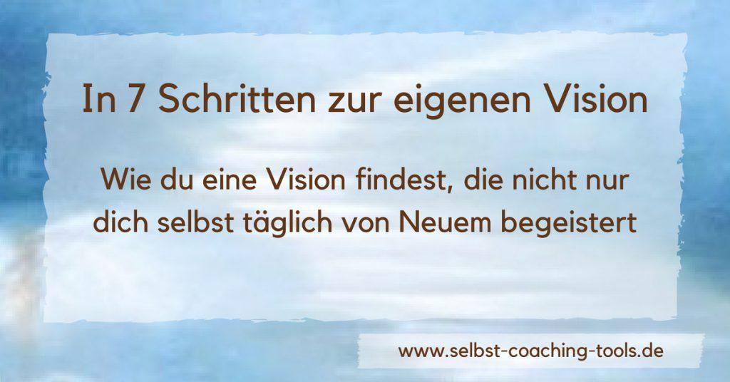 """Vision entwickeln - """"In 7 Schritten zur eigenen Vision"""""""