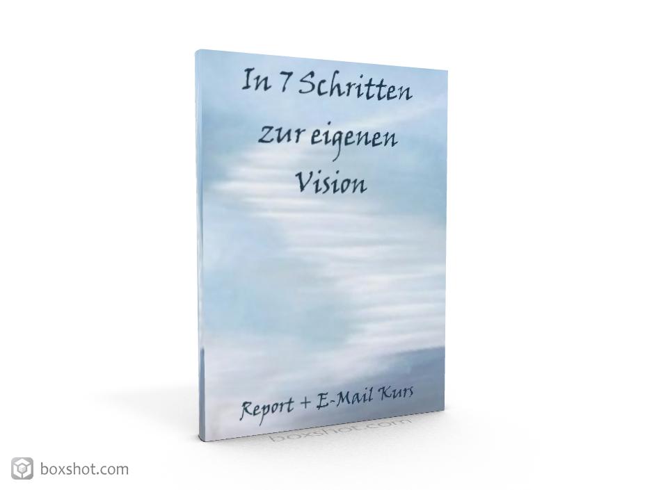 Vision entwickeln - In 7 Schritten zur eigenen Vision