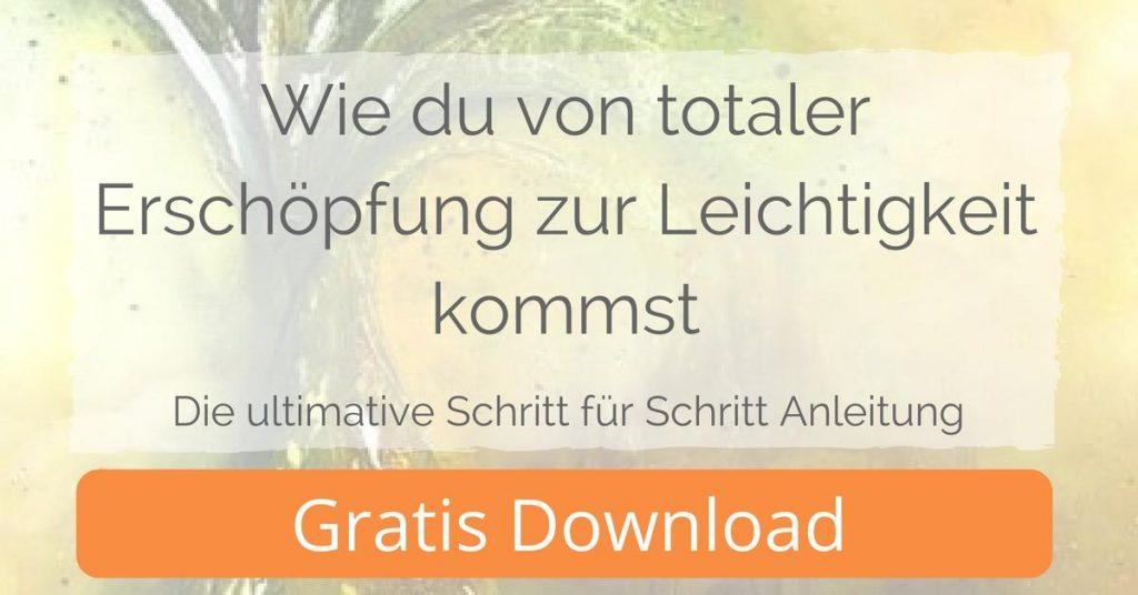 Wie du von totaler Erschöpfung zur Leichtigkeit kommst - Gratis Download