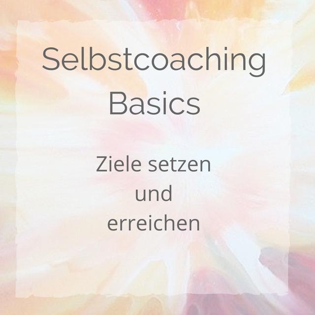 Selbstcoaching Basics Kurs Ziele setzen und erreichen